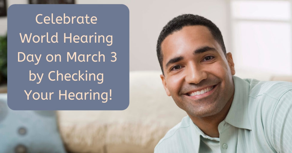 Celebrate World Hearing Day on March 3 by Checking Your Hearing!